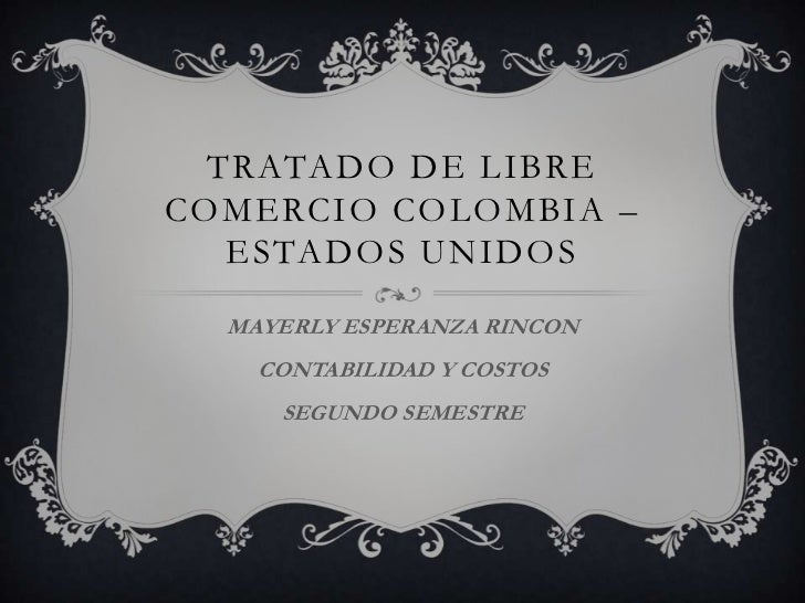 TRATADO DE LIBRECOMERCIO COLOMBIA –   ESTADOS UNIDOS  MAYERLY ESPERANZA RINCON    CONTABILIDAD Y COSTOS     SEGUNDO SEMESTRE