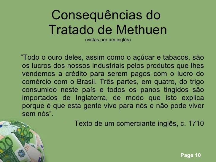 """Consequências do  Tratado de Methuen (vistas por um inglês) <ul><li>"""" Todo o ouro deles, assim como o açúcar e tabacos, sã..."""