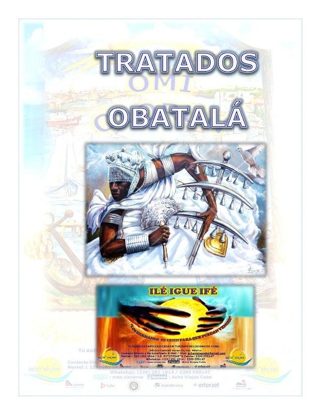 TRATADO DE OBATALA Obatalá, es el Orisha de la creación, es el dueño de todas las cabezas su nombre se compone de todos lo...