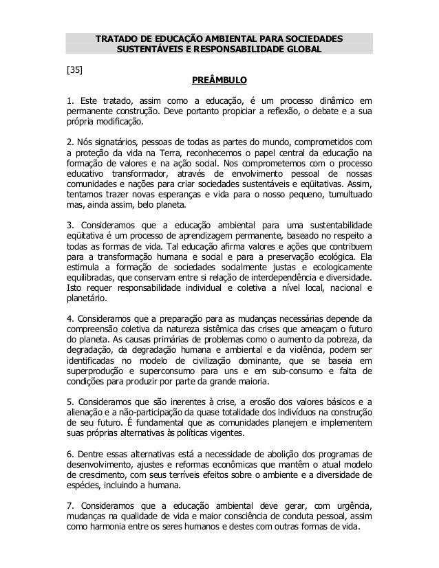 TRATADO DE EDUCAÇÃO AMBIENTAL PARA SOCIEDADES SUSTENTÁVEIS E RESPONSABILIDADE GLOBAL [35]  PREÂMBULO  1. Este tratado, ass...