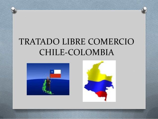 TRATADO LIBRE COMERCIO CHILE-COLOMBIA
