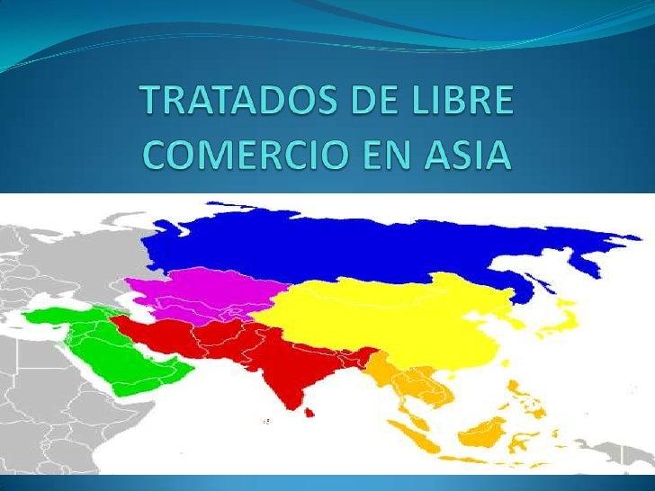 TRATADOS DE LIBRE COMERCIO EN ASIA<br />