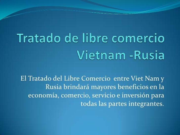 Tratado de libre comercioVietnam -Rusia<br />El Tratado del Libre Comercio entre Viet Nam y Rusia brindará mayores benefic...