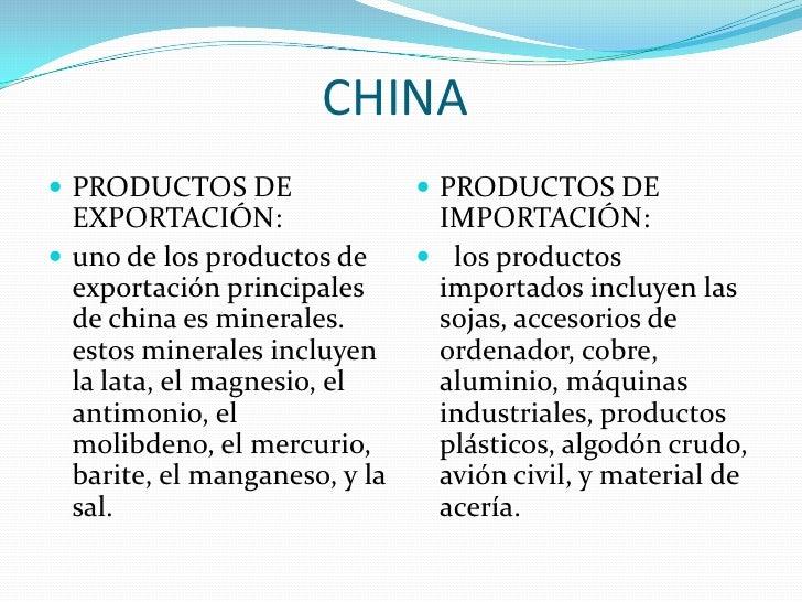 CHINA<br />PRODUCTOS DE EXPORTACIÓN:<br />uno de los productos de exportación principales de china es minerales. estos min...