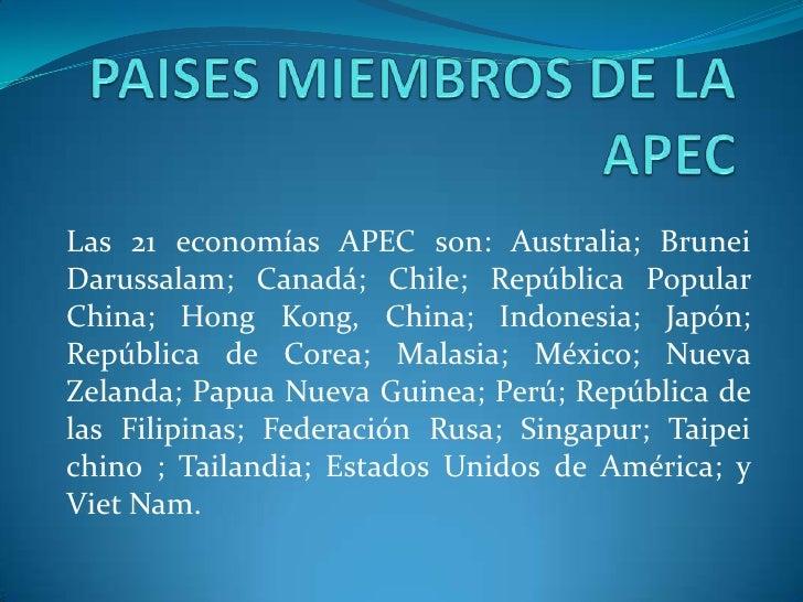 PAISES MIEMBROS DE LA APEC<br />Las 21 economías APEC son: Australia; Brunei Darussalam; Canadá; Chile; República Popular ...