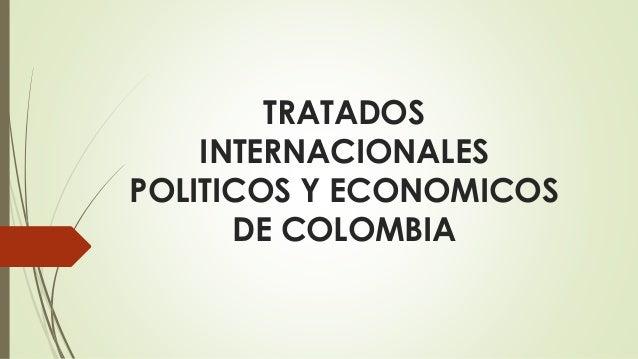 TRATADOS INTERNACIONALES POLITICOS Y ECONOMICOS DE COLOMBIA