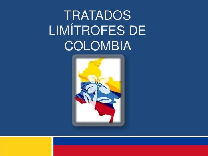 TRATADOSLIMÍTROFES DE  COLOMBIA