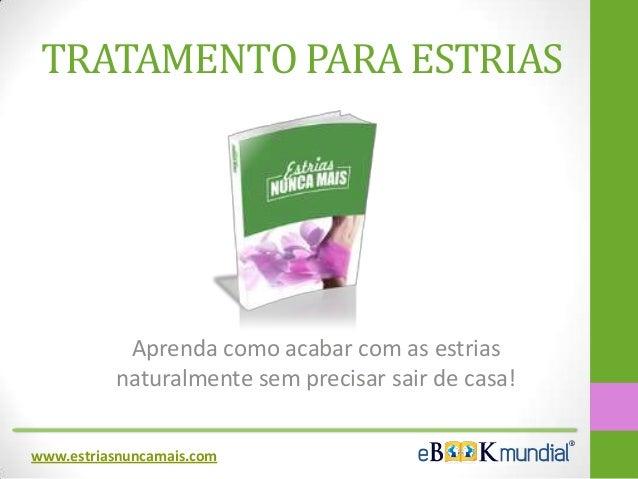 TRATAMENTO PARA ESTRIAS Aprenda como acabar com as estrias naturalmente sem precisar sair de casa! www.estriasnuncamais.com