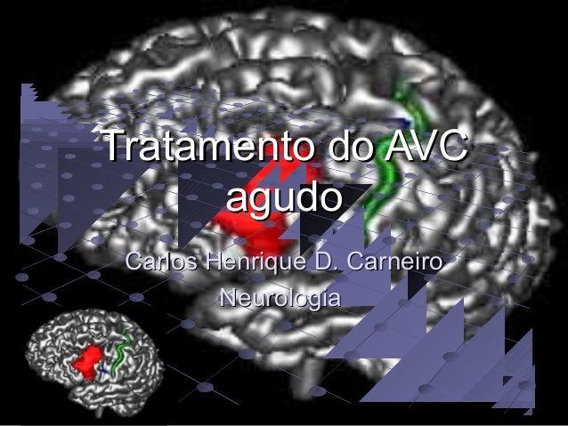 Tratamento do AVC      agudo Carlos Henrique D. Carneiro         Neurologia