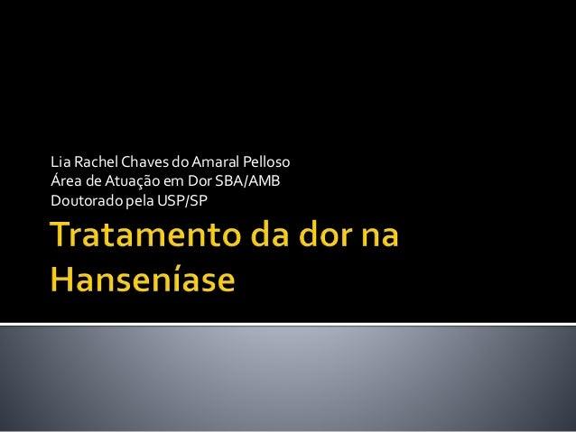 Lia Rachel Chaves do Amaral Pelloso Área de Atuação em Dor SBA/AMB Doutorado pela USP/SP