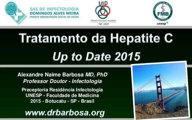 Alexandre Naime Barbosa MD, PhD Professor Doutor - Infectologia Preceptoria Residência Infectologia UNESP - Faculdade de M...