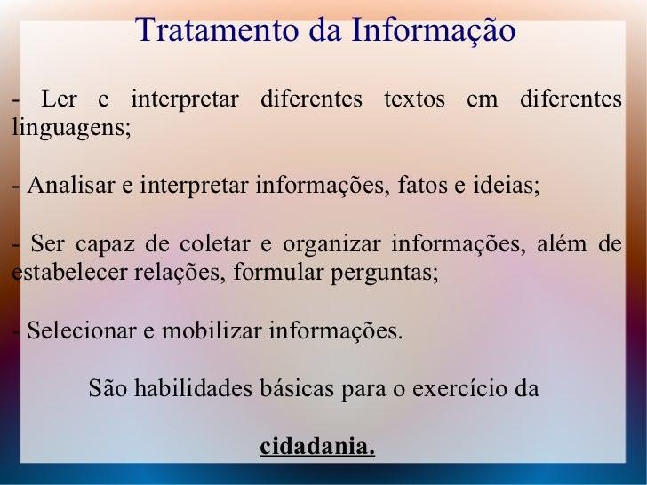 Tratamento da Informação- Ler e interpretar diferentes textos em diferenteslinguagens;- Analisar e interpretar informações...