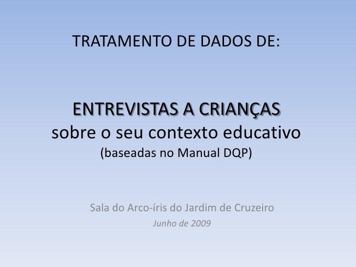 TRATAMENTO DE DADOS DE:ENTREVISTAS A CRIANÇASsobre o seu contexto educativo(baseadas no Manual DQP)<br />Sala do Arco-íris...