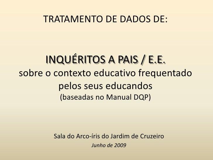 TRATAMENTO DE DADOS DE:INQUÉRITOS A PAIS / E.E.sobre o contexto educativo frequentado pelos seus educandos(baseadas no Man...
