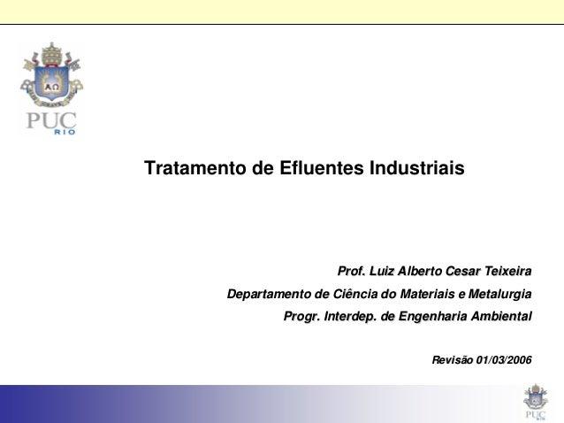 Tratamento de Efluentes Industriais Prof. LuizProf. Luiz AlbertoAlberto Cesar TeixeiraCesar Teixeira Departamento de Ciênc...