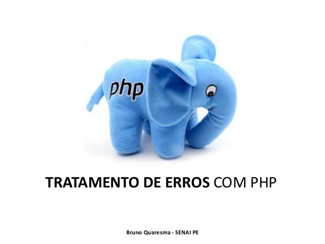 TRATAMENTO DE ERROS COM PHP         Bruno Quaresma - SENAI PE