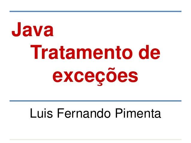 Java Tratamento de exceções Luis Fernando Pimenta
