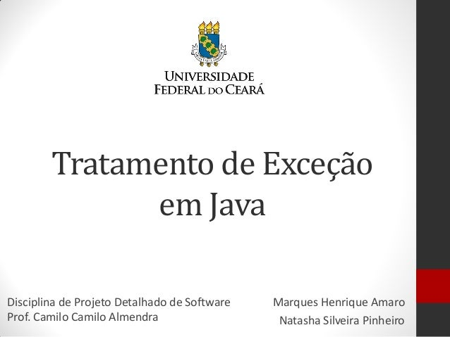 Tratamento de Exceção em Java  Marques Henrique Amaro  Natasha Silveira Pinheiro  Disciplina de Projeto Detalhado de Softw...