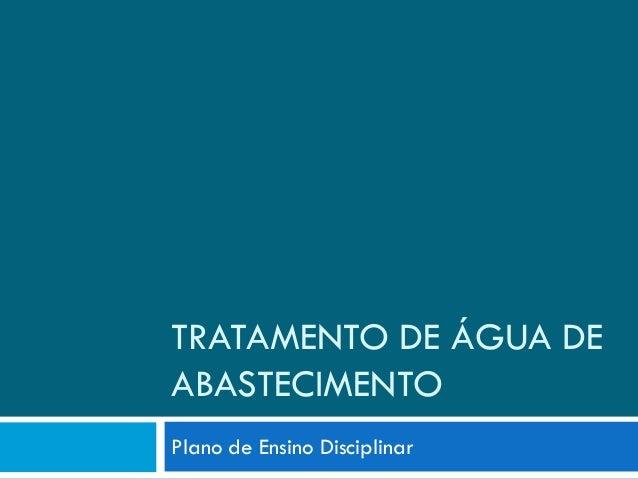 TRATAMENTO DE ÁGUA DE ABASTECIMENTO Plano de Ensino Disciplinar