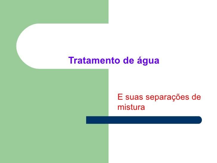 Tratamento de água E suas separações de mistura