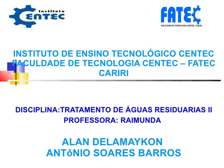 I INSTITUTO DE ENSINO TECNOLÓGICO CENTEC FACULDADE DE TECNOLOGIA CENTEC – FATEC CARIRI DISCIPLINA:TRATAMENTO DE ÁGUAS RESI...