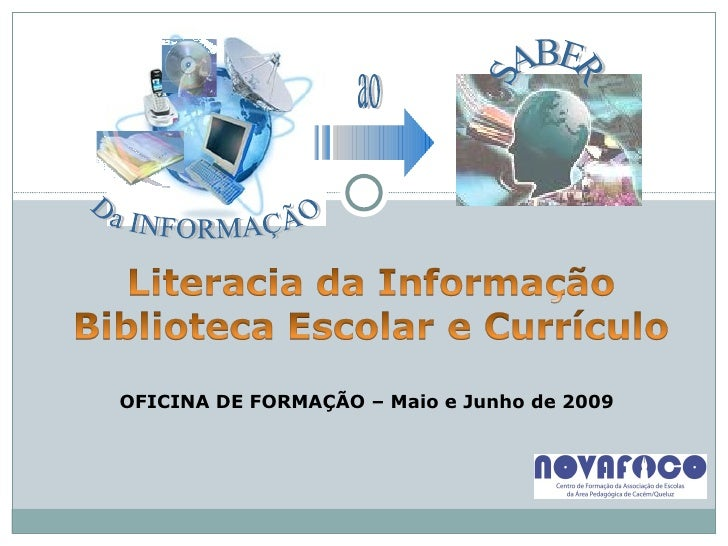 OFICINA DE FORMAÇÃO – Maio e Junho de 2009 Da INFORMAÇÃO ao SABER