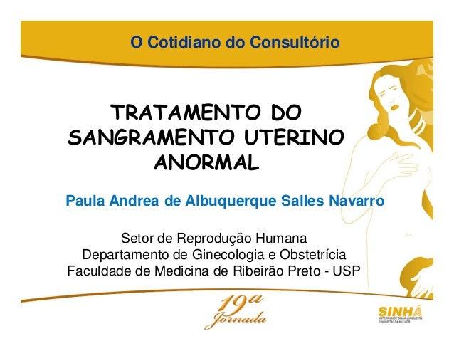 TRATAMENTO DO SANGRAMENTO UTERINO ANORMAL Paula Andrea de Albuquerque Salles Navarro Setor de Reprodução Humana Departamen...