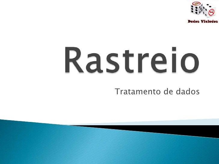 Rastreio<br />Tratamento de dados<br />