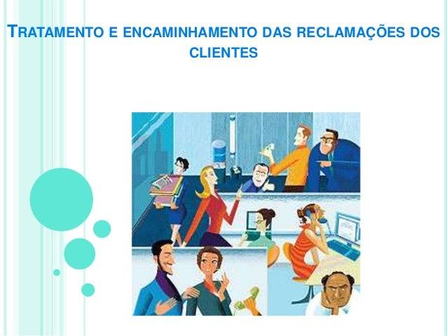 TRATAMENTO E ENCAMINHAMENTO DAS RECLAMAÇÕES DOS CLIENTES