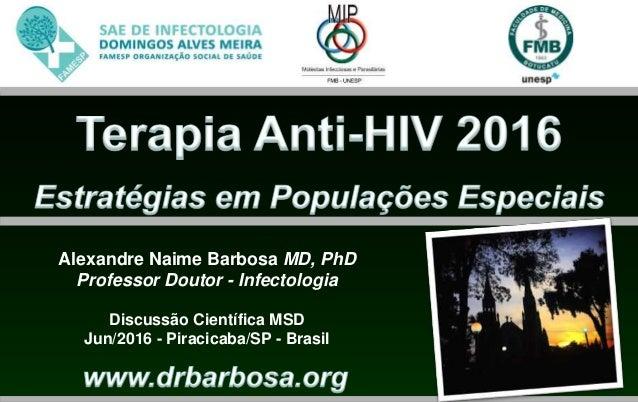 Alexandre Naime Barbosa MD, PhD Professor Doutor - Infectologia Discussão Científica MSD Jun/2016 - Piracicaba/SP - Brasil