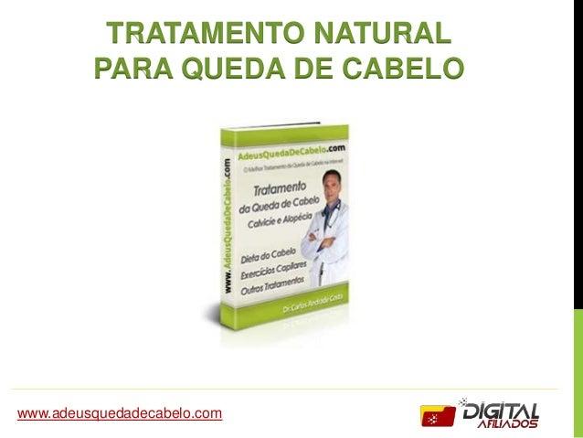 TRATAMENTO NATURAL PARA QUEDA DE CABELO www.adeusquedadecabelo.com