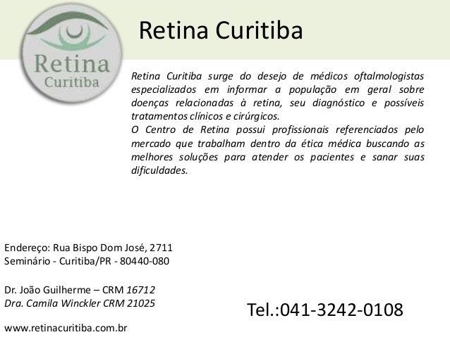Retina Curitiba Retina Curitiba surge do desejo de médicos oftalmologistas especializados em informar a população em geral...