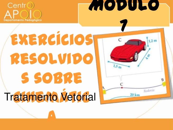 Módulo                   7 Exercícios Resolvido    s sobre  CinemáticTratamento Vetorial        a