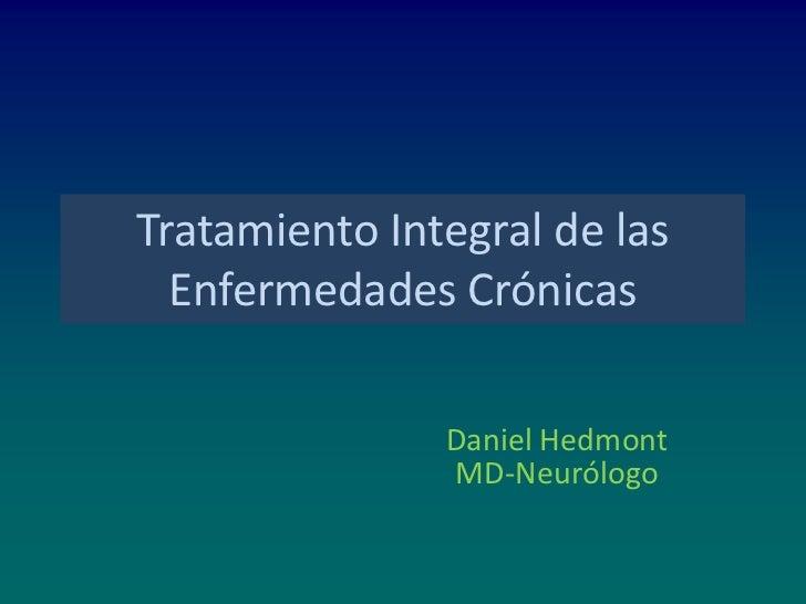 Tratamiento Integral de las Enfermedades Crónicas<br />Daniel Hedmont<br />MD-Neurólogo<br />