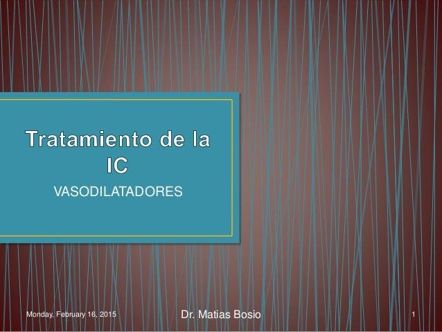 Monday, February 16, 2015 Dr. Matias Bosio 1 VASODILATADORES