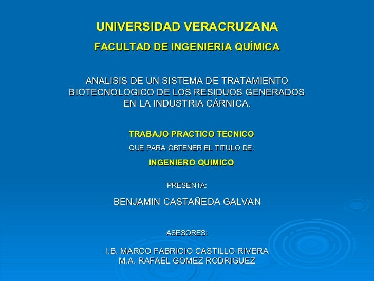UNIVERSIDAD VERACRUZANA FACULTAD DE INGENIERIA QUÍMICA ANALISIS DE UN SISTEMA DE TRATAMIENTO BIOTECNOLOGICO DE LOS RESIDUO...