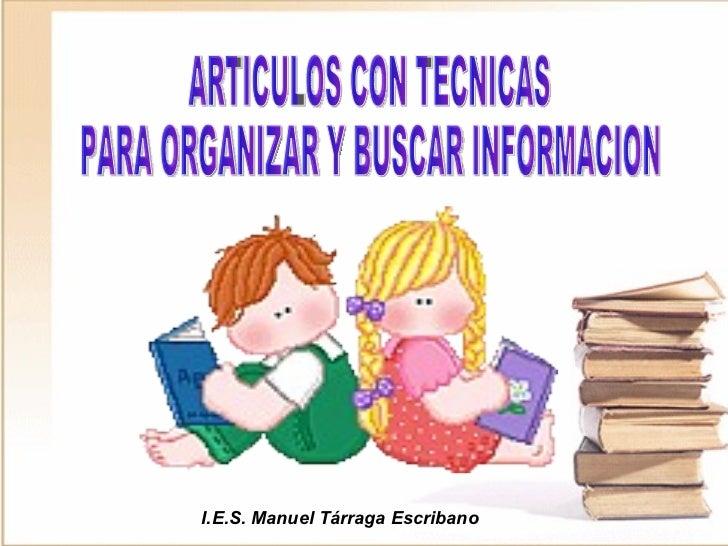 ARTICULOS CON TECNICAS PARA ORGANIZAR Y BUSCAR INFORMACION I.E.S. Manuel Tárraga Escribano