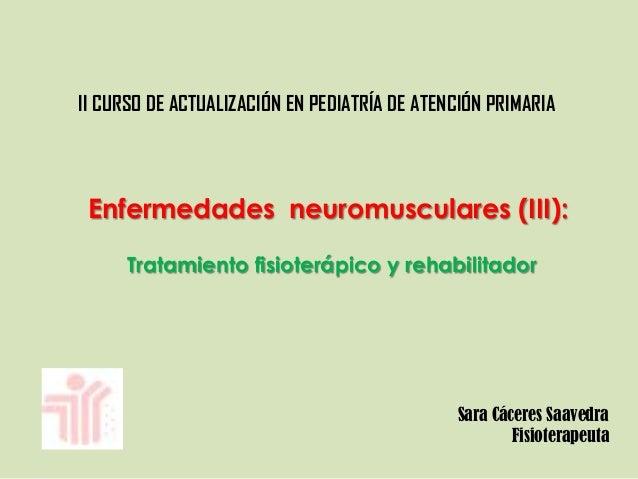 II CURSO DE ACTUALIZACIÓN EN PEDIATRÍA DE ATENCIÓN PRIMARIA Enfermedades neuromusculares (III): Tratamiento fisioterápico ...