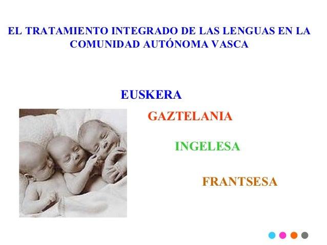 EL TRATAMIENTO INTEGRADO DE LAS LENGUAS EN LA         COMUNIDAD AUTÓNOMA VASCA                EUSKERA                    G...