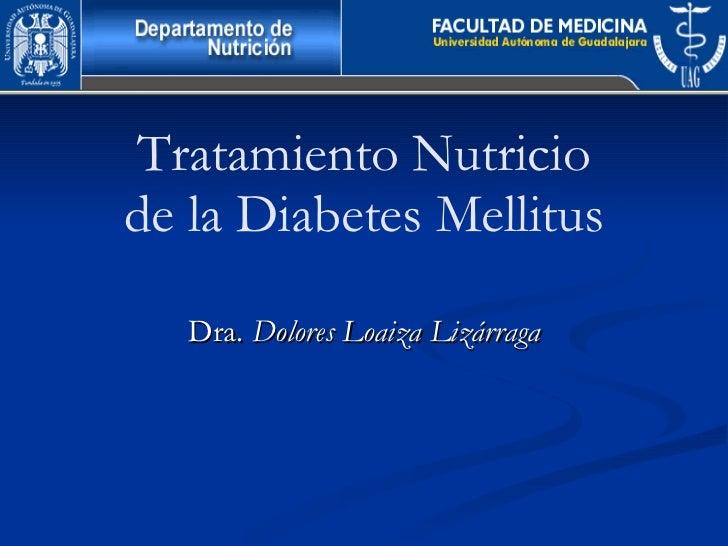 Tratamiento Nutricio de la Diabetes Mellitus Dra.  Dolores Loaiza Lizárraga