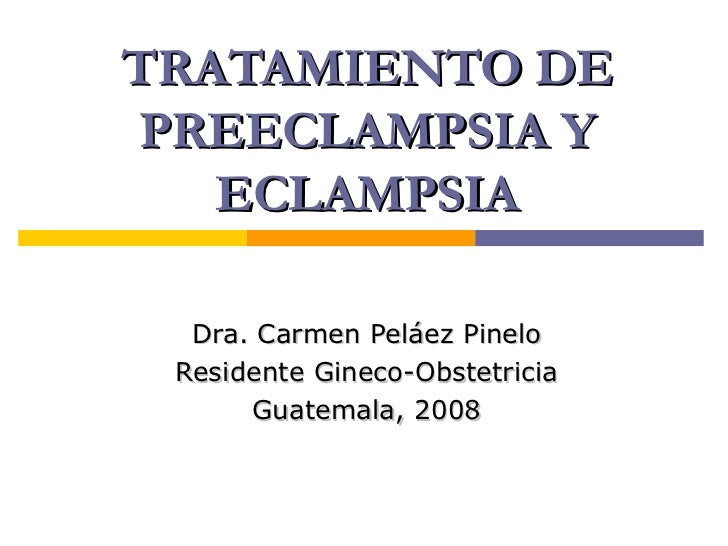 TRATAMIENTO DE PREECLAMPSIA Y ECLAMPSIA Dra. Carmen Peláez Pinelo Residente Gineco-Obstetricia Guatemala, 2008