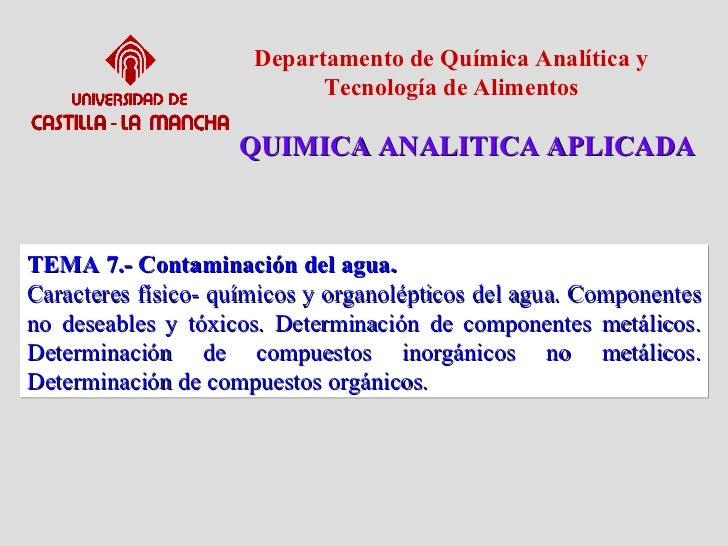 QUIMICA ANALITICA APLICADA Departamento de Química Analítica y Tecnología de Alimentos TEMA 7.- Contaminación del agua. Ca...