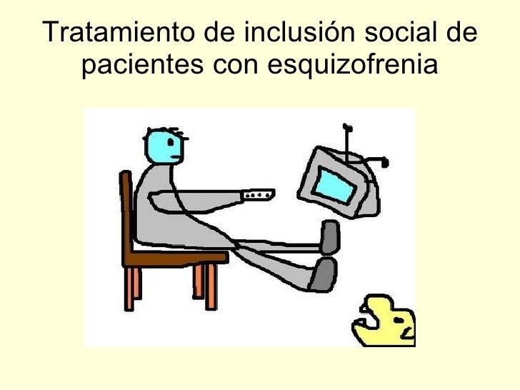 Tratamiento de inclusión social de pacientes con esquizofrenia