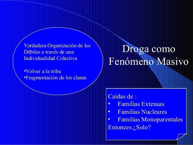 Verdadera Organización de los Débiles a través de una Individualidad Colectiva  Droga como Fenómeno Masivo  •Volver a la t...