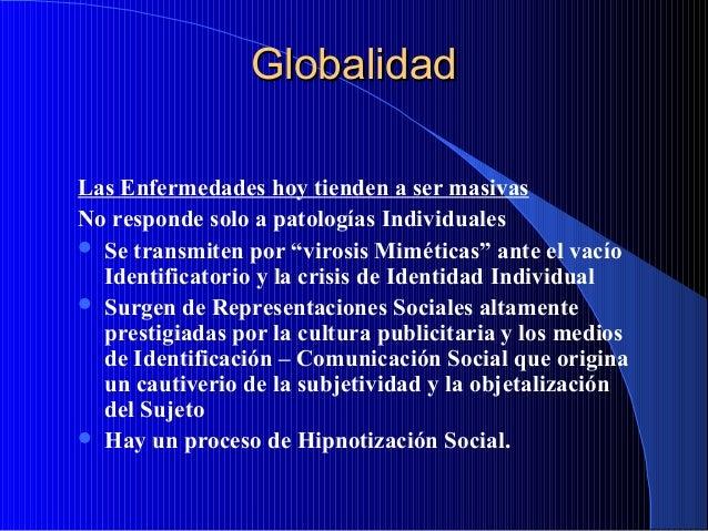 """Globalidad Las Enfermedades hoy tienden a ser masivas No responde solo a patologías Individuales  Se transmiten por """"viro..."""