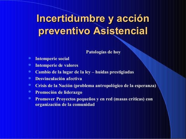 Incertidumbre y acción preventivo Asistencial Patologías de hoy         Intemperie social Intemperie de valores Cam...