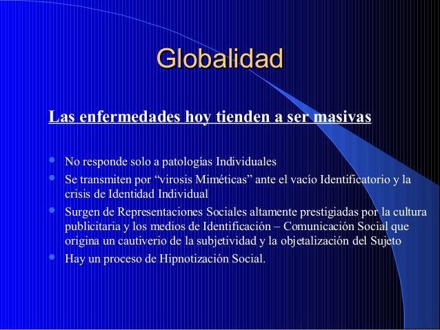 Globalidad Las enfermedades hoy tienden a ser masivas       No responde solo a patologías Individuales Se transmiten p...