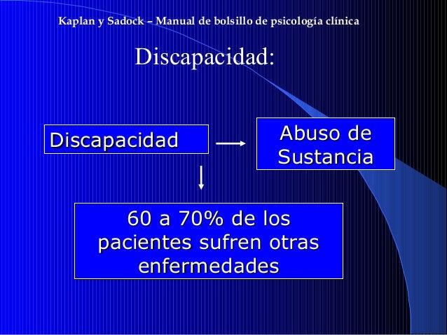 Kaplan y Sadock – Manual de bolsillo de psicología clínica  Discapacidad: Discapacidad  Abuso de Sustancia  60 a 70% de lo...