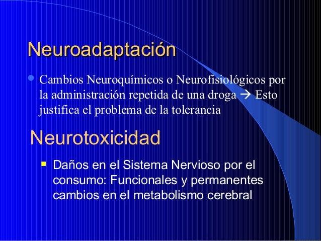Neuroadaptación  Cambios  Neuroquímicos o Neurofisiológicos por la administración repetida de una droga  Esto justifica ...