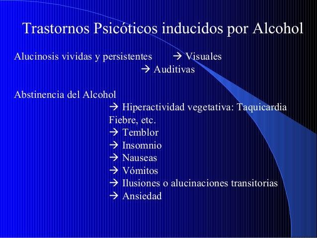 Trastornos Psicóticos inducidos por Alcohol Alucinosis vividas y persistentes  Visuales  Auditivas Abstinencia del Alcoh...